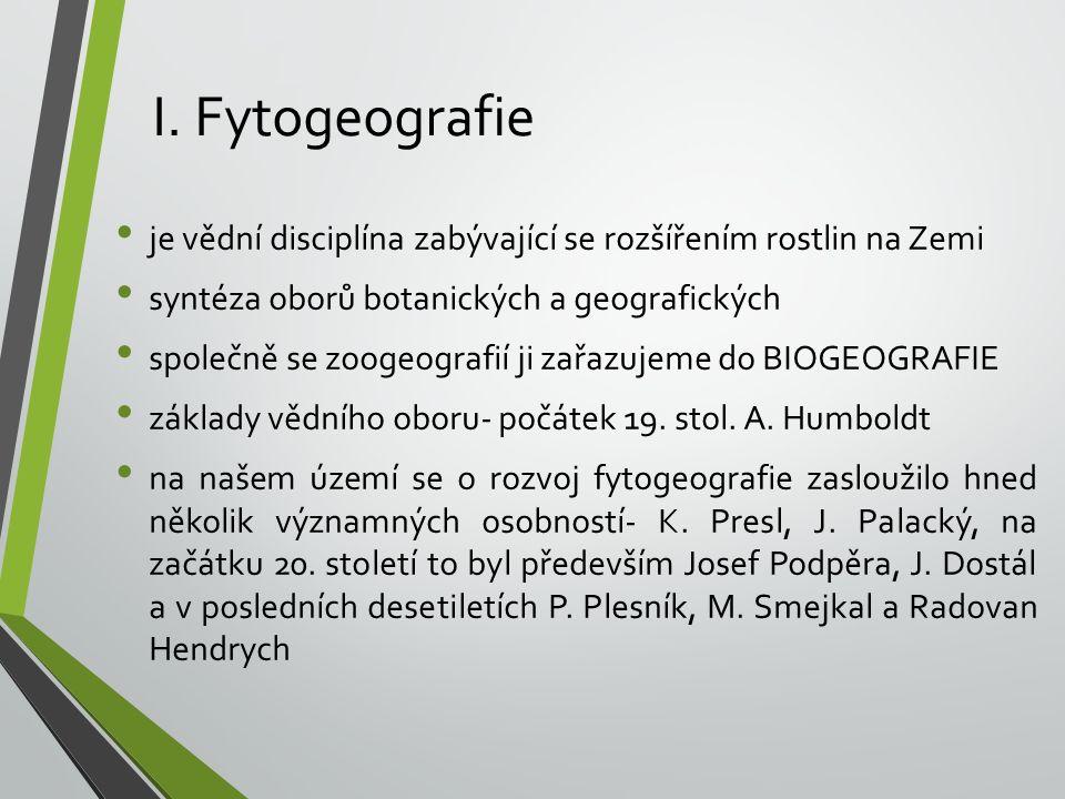 I. Fytogeografie je vědní disciplína zabývající se rozšířením rostlin na Zemi. syntéza oborů botanických a geografických.