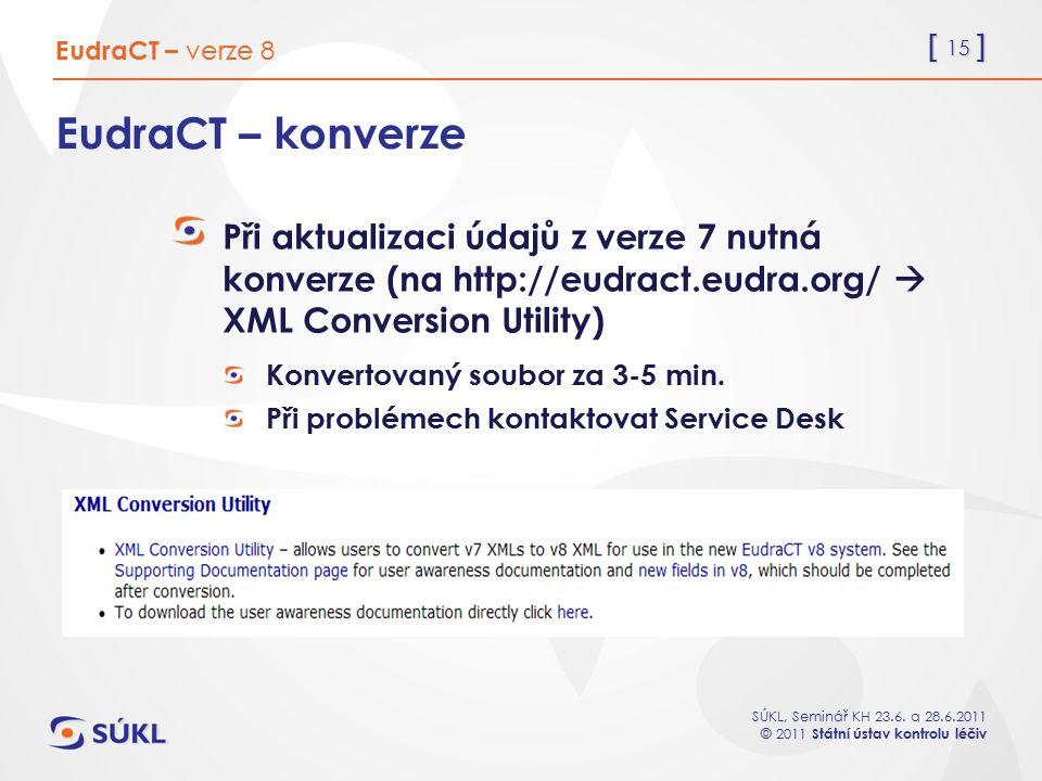 EudraCT – verze 8 EudraCT – konverze. Při aktualizaci údajů z verze 7 nutná konverze (na http://eudract.eudra.org/  XML Conversion Utility)