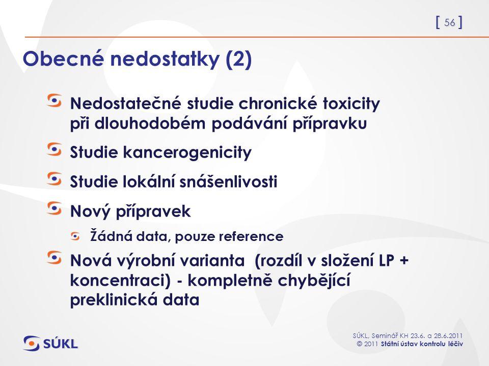 Obecné nedostatky (2) Nedostatečné studie chronické toxicity při dlouhodobém podávání přípravku.
