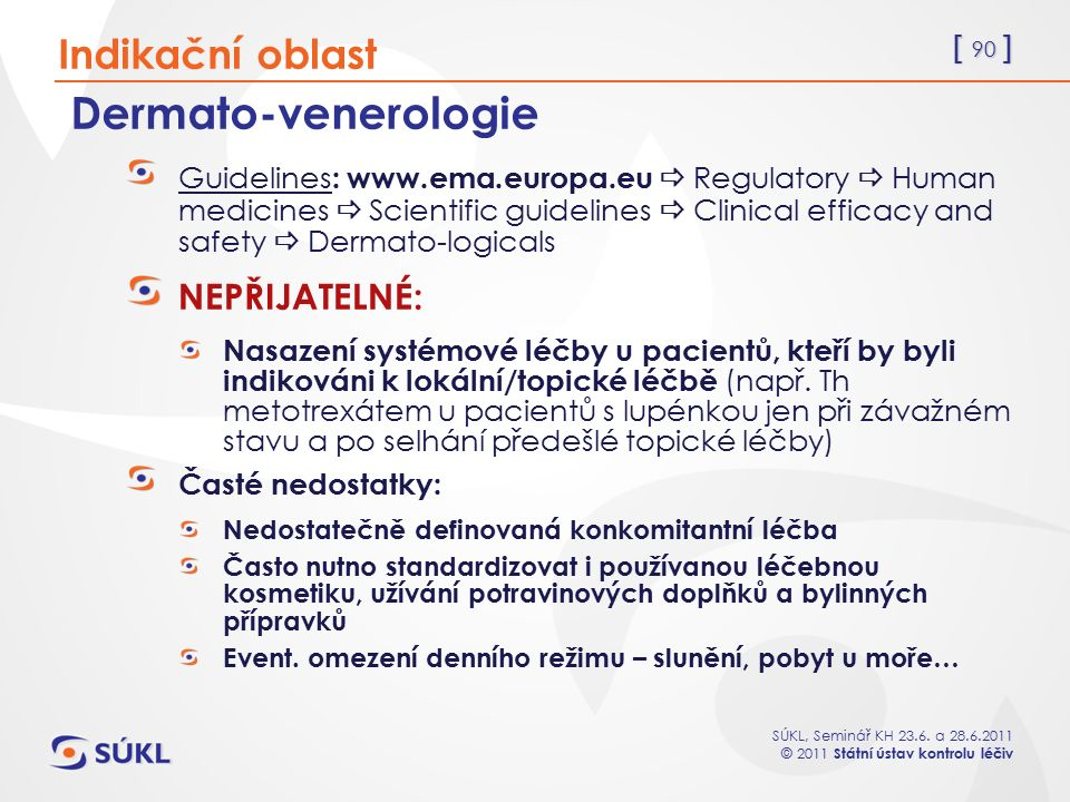 Dermato-venerologie Indikační oblast NEPŘIJATELNÉ: