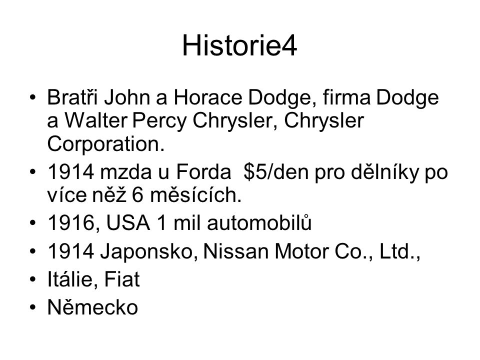 Historie4 Bratři John a Horace Dodge, firma Dodge a Walter Percy Chrysler, Chrysler Corporation.