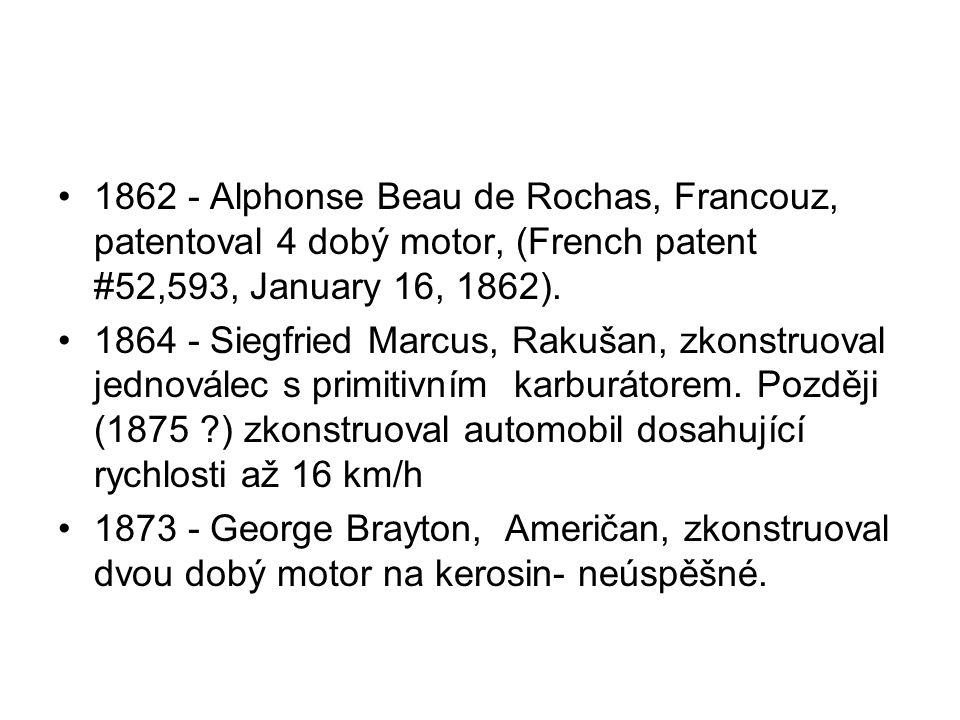 1862 - Alphonse Beau de Rochas, Francouz, patentoval 4 dobý motor, (French patent #52,593, January 16, 1862).