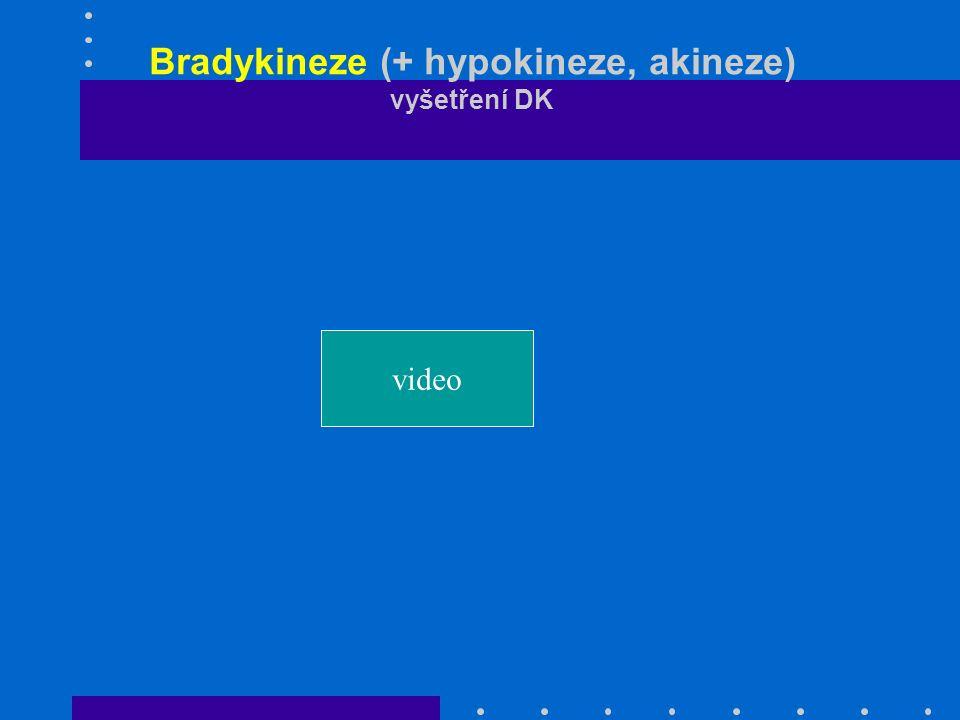 Bradykineze (+ hypokineze, akineze) vyšetření DK