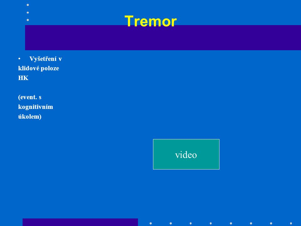 Tremor video Vyšetření v klidové poloze HK (event. s kognitivním