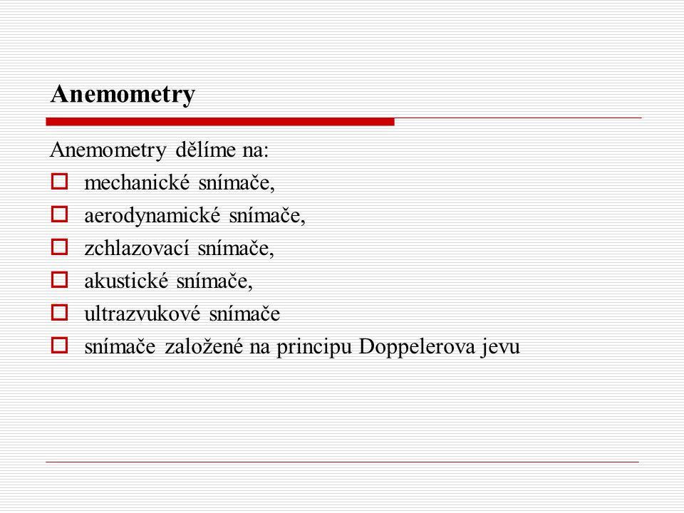 Anemometry Anemometry dělíme na: mechanické snímače,