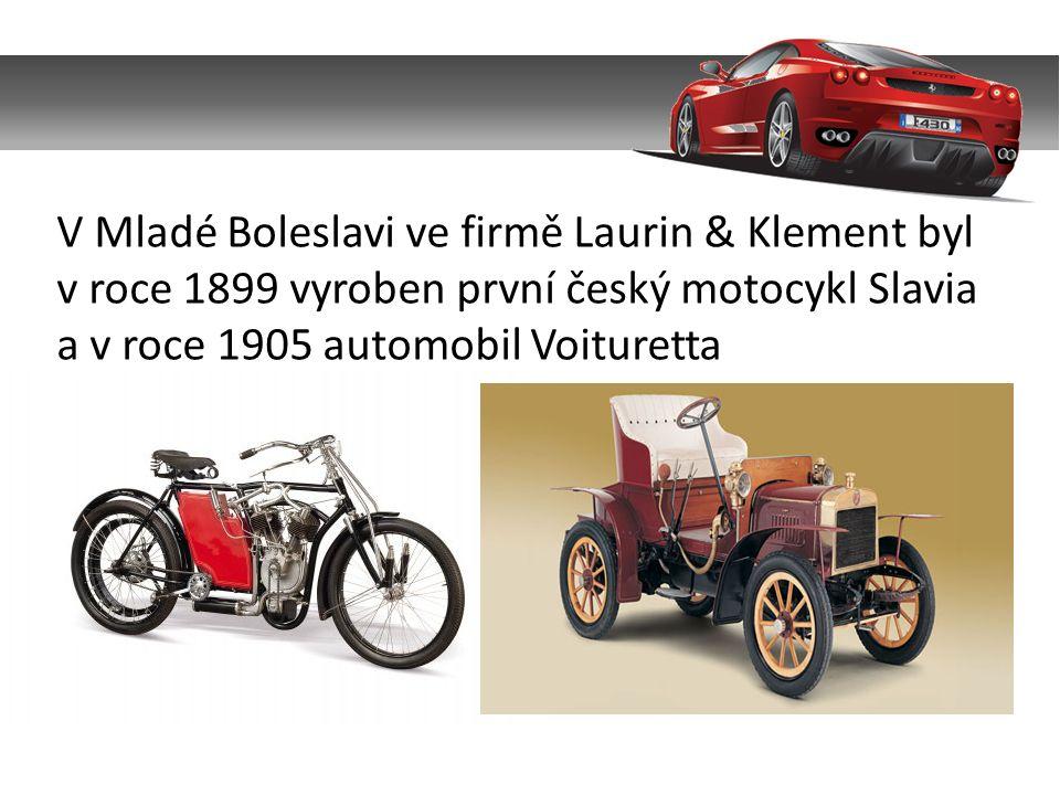V Mladé Boleslavi ve firmě Laurin & Klement byl v roce 1899 vyroben první český motocykl Slavia a v roce 1905 automobil Voituretta