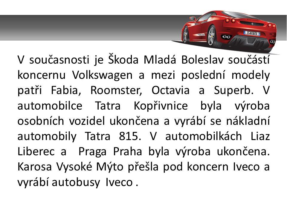 V současnosti je Škoda Mladá Boleslav součástí koncernu Volkswagen a mezi poslední modely patři Fabia, Roomster, Octavia a Superb.