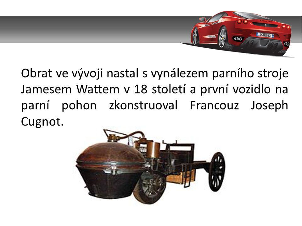 Obrat ve vývoji nastal s vynálezem parního stroje Jamesem Wattem v 18 století a první vozidlo na parní pohon zkonstruoval Francouz Joseph Cugnot.