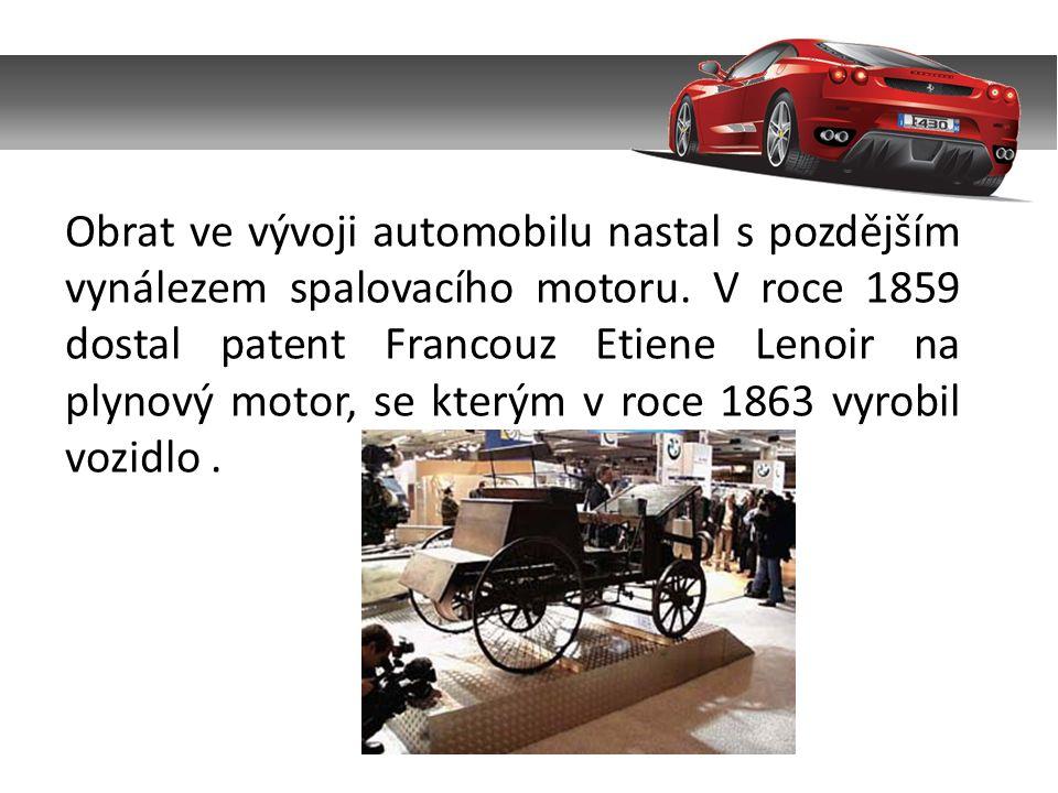 Obrat ve vývoji automobilu nastal s pozdějším vynálezem spalovacího motoru.