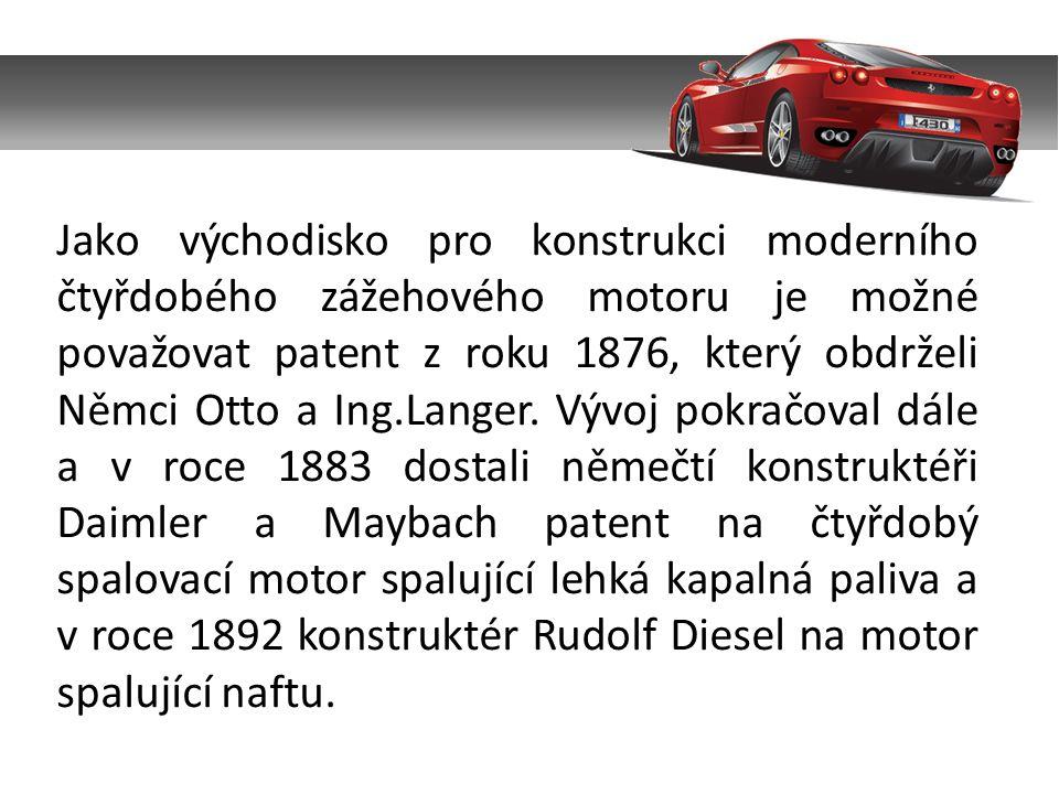 Jako východisko pro konstrukci moderního čtyřdobého zážehového motoru je možné považovat patent z roku 1876, který obdrželi Němci Otto a Ing.Langer.