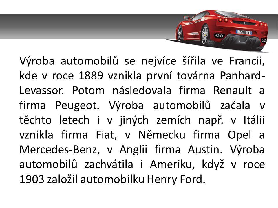 Výroba automobilů se nejvíce šířila ve Francii, kde v roce 1889 vznikla první továrna Panhard-Levassor.