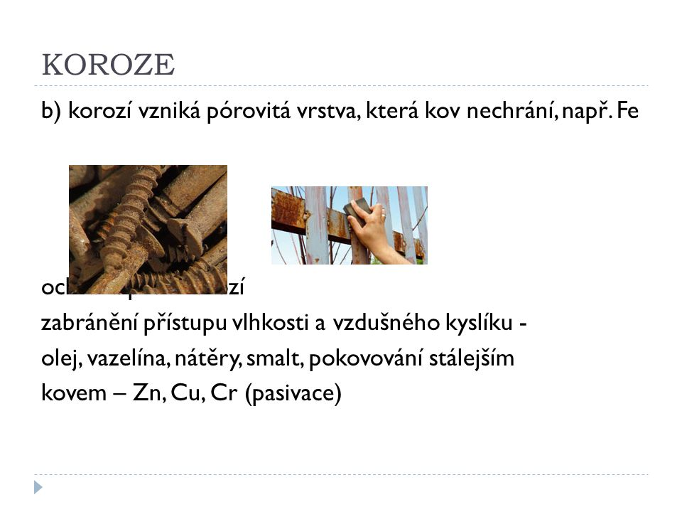 KOROZE b) korozí vzniká pórovitá vrstva, která kov nechrání, např. Fe