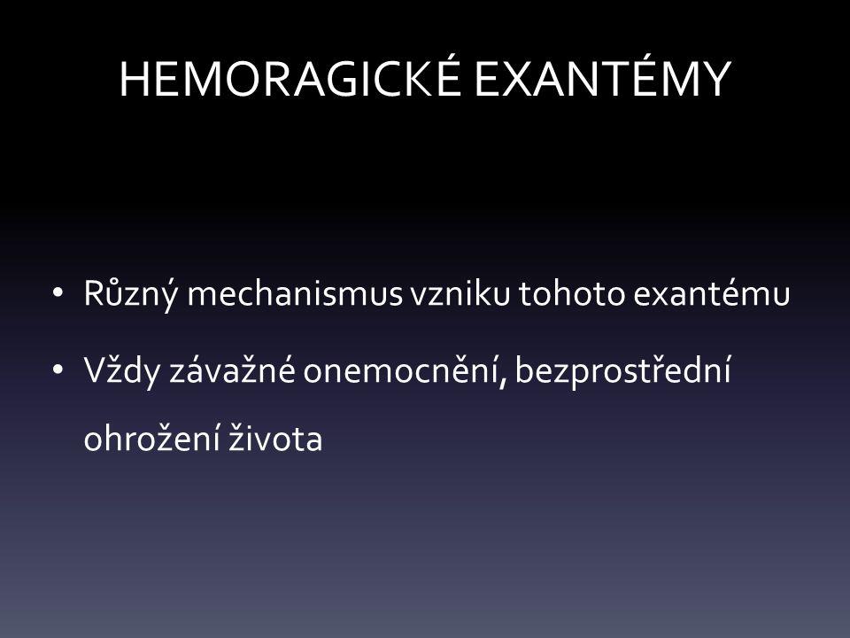 HEMORAGICKÉ EXANTÉMY Různý mechanismus vzniku tohoto exantému