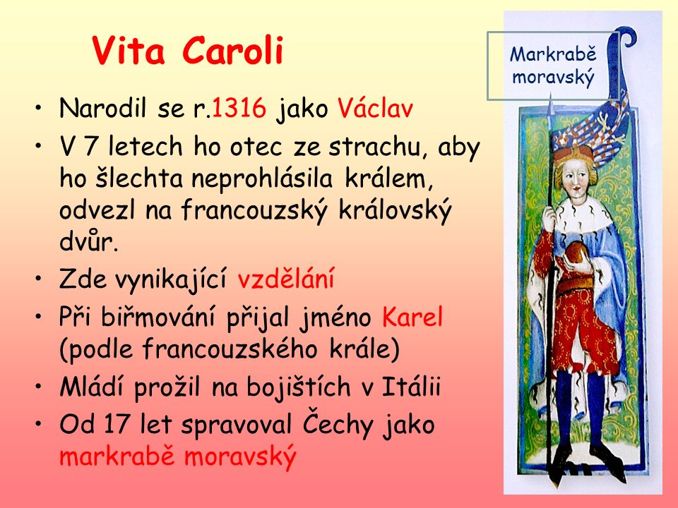 Vita Caroli Narodil se r.1316 jako Václav