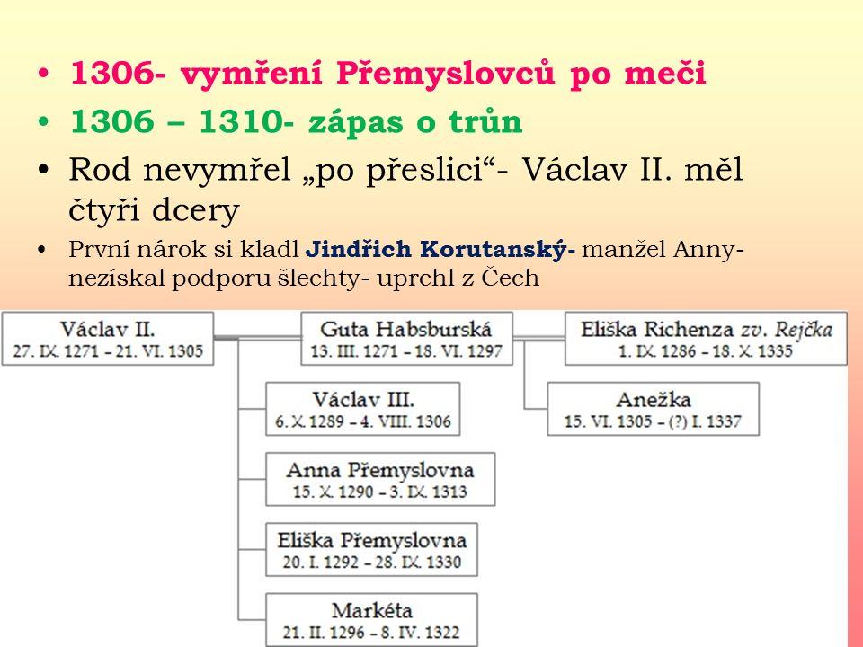 1306- vymření Přemyslovců po meči 1306 – 1310- zápas o trůn