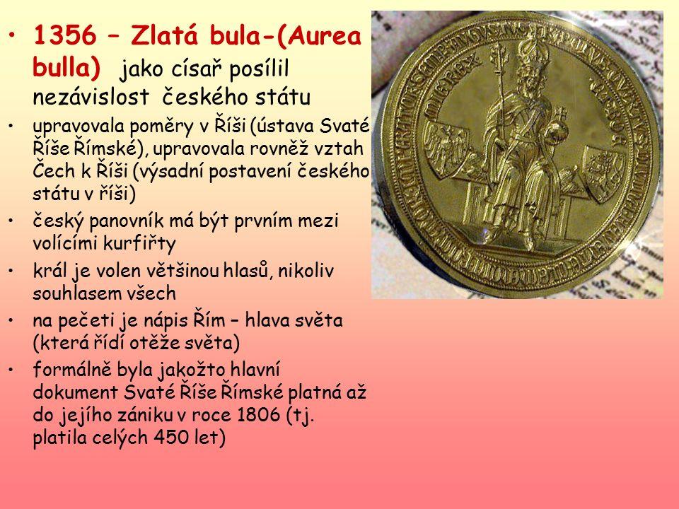 1356 – Zlatá bula-(Aurea bulla) jako císař posílil nezávislost českého státu