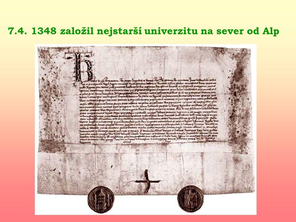 7.4. 1348 založil nejstarší univerzitu na sever od Alp
