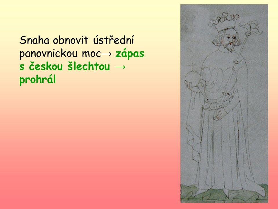 Snaha obnovit ústřední panovnickou moc→ zápas s českou šlechtou → prohrál