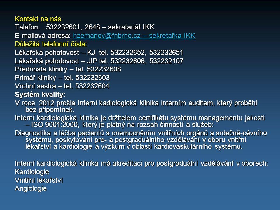 Kontakt na nás Telefon: 532232601, 2648 – sekretariát IKK. E-mailová adresa: hzemanov@fnbrno.cz – sekretářka IKK.