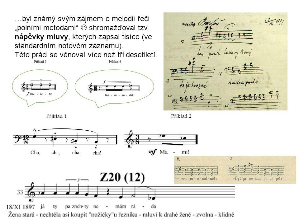 """…byl známý svým zájmem o melodii řeči """"polními metodami  shromažďoval tzv."""