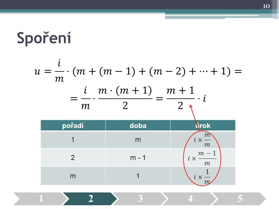 Spoření 𝑢= 𝑖 𝑚 ⋅(𝑚+(𝑚−1)+(𝑚−2)+⋯+1)= = 𝑖 𝑚 ⋅ 𝑚⋅(𝑚+1 2 = 𝑚+1 2 ⋅𝑖