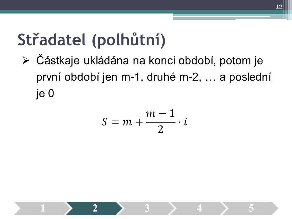 Střadatel (polhůtní) Částkaje ukládána na konci období, potom je první období jen m-1, druhé m-2, … a poslední je 0.