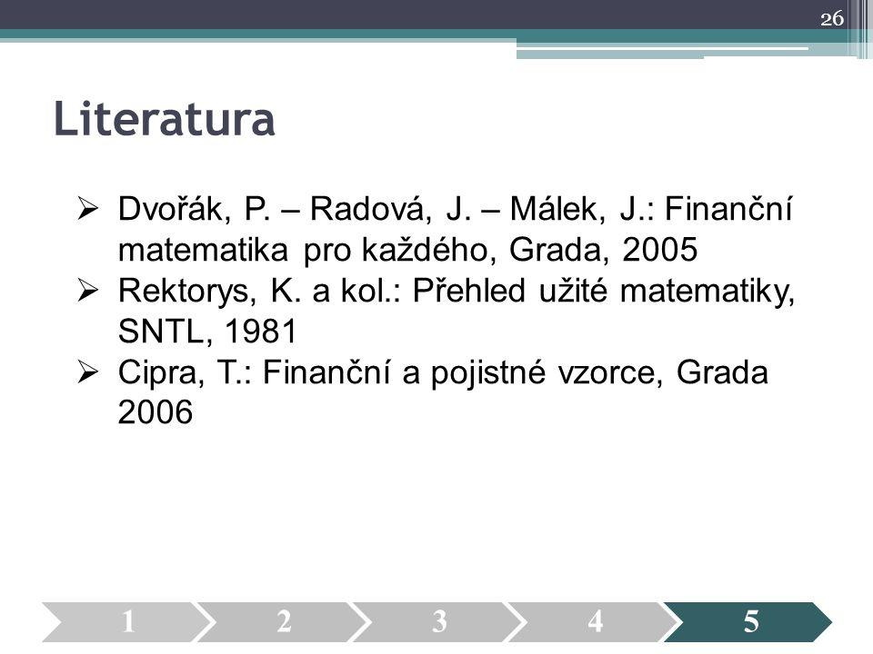 Literatura Dvořák, P. – Radová, J. – Málek, J.: Finanční matematika pro každého, Grada, 2005.