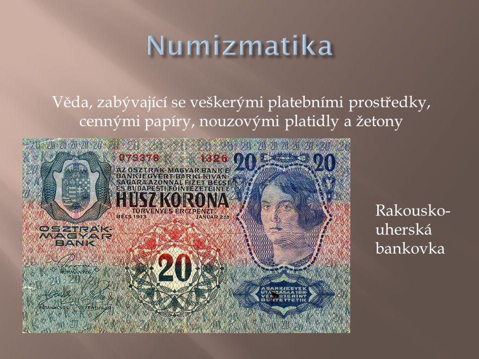 Numizmatika Věda, zabývající se veškerými platebními prostředky, cennými papíry, nouzovými platidly a žetony.