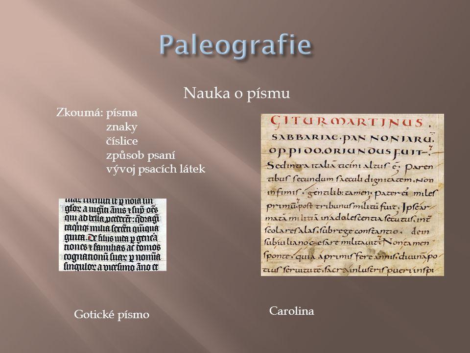 Paleografie Nauka o písmu Zkoumá: písma znaky číslice způsob psaní