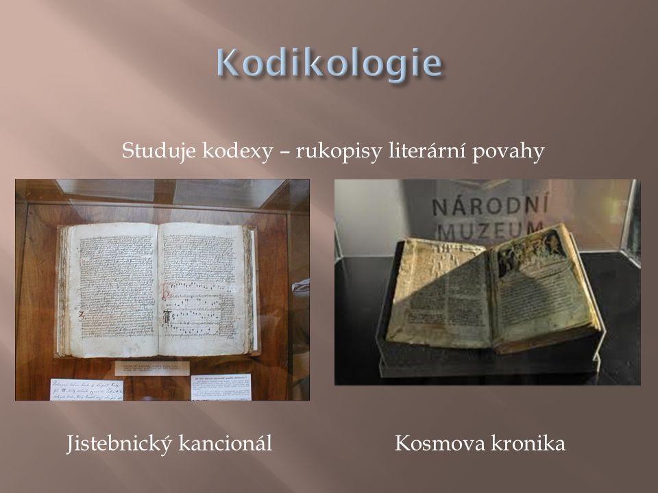 Kodikologie Studuje kodexy – rukopisy literární povahy
