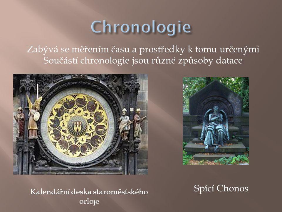 Chronologie Zabývá se měřením času a prostředky k tomu určenými