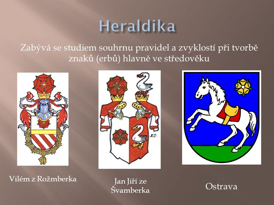 Heraldika Zabývá se studiem souhrnu pravidel a zvyklostí při tvorbě znaků (erbů) hlavně ve středověku.