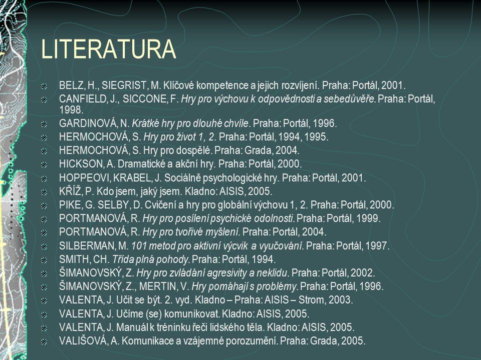 LITERATURA BELZ, H., SIEGRIST, M. Klíčové kompetence a jejich rozvíjení. Praha: Portál, 2001.