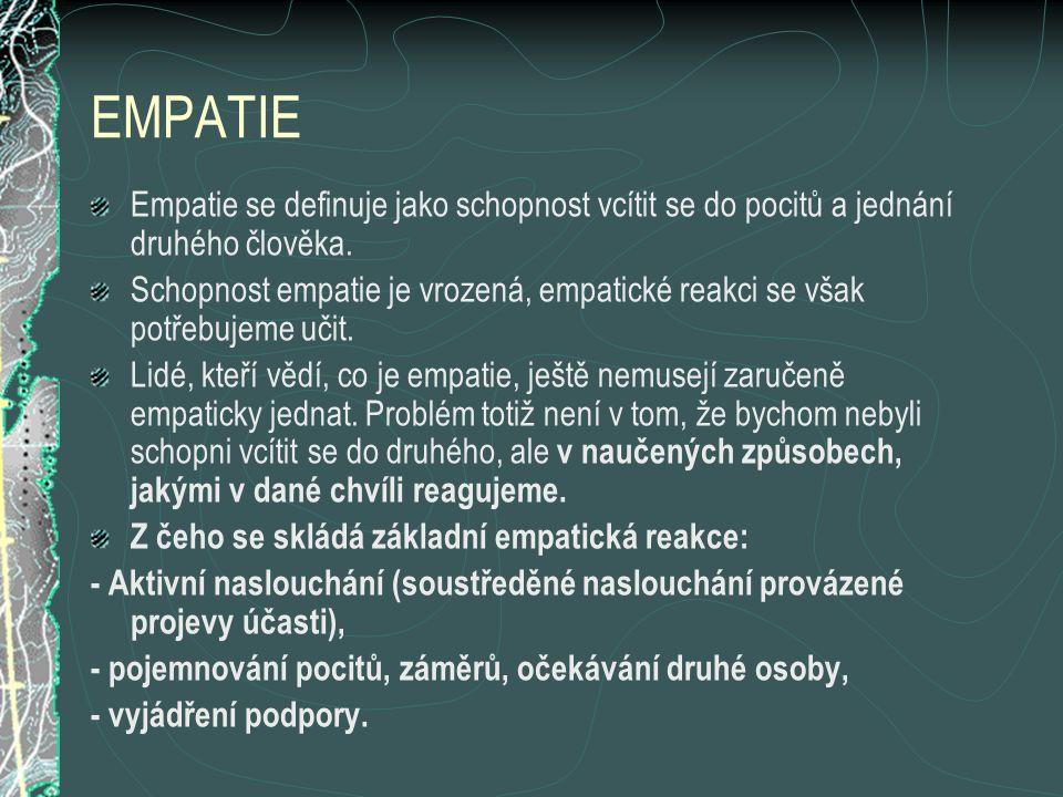 EMPATIE Empatie se definuje jako schopnost vcítit se do pocitů a jednání druhého člověka.