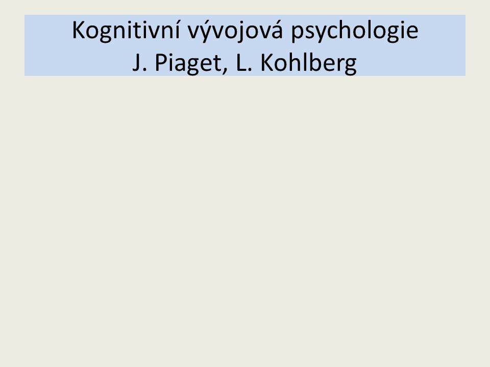 Kognitivní vývojová psychologie J. Piaget, L. Kohlberg