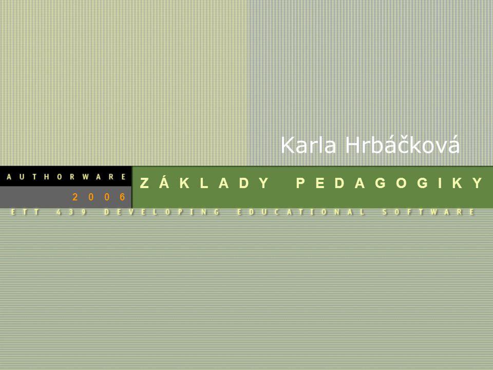 Karla Hrbáčková ZÁKLADY PEDAGOGIKY 2006