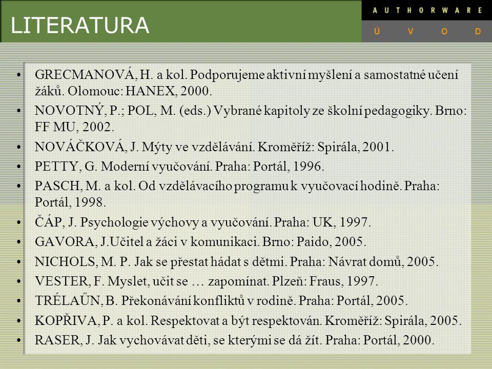 LITERATURA ÚVOD. GRECMANOVÁ, H. a kol. Podporujeme aktivní myšlení a samostatné učení žáků. Olomouc: HANEX, 2000.