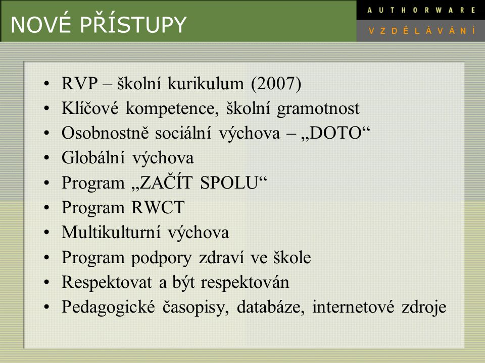 NOVÉ PŘÍSTUPY RVP – školní kurikulum (2007)