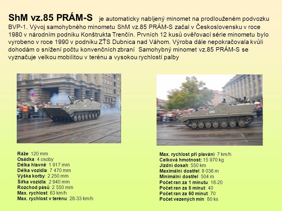 ShM vz.85 PRÁM-S je automaticky nabíjený minomet na prodlouženém podvozku BVP-1. Vývoj samohybného minometu ShM vz.85 PRÁM-S začal v Československu v roce 1980 v národním podniku Konštrukta Trenčín. Prvních 12 kusů ověřovací série minometu bylo vyrobeno v roce 1990 v podniku ZŤS Dubnica nad Váhom. Výroba dále nepokračovala kvůli dohodám o snížení počtu konvenčních zbraní Samohybný minomet vz.85 PRÁM-S se vyznačuje velkou mobilitou v terénu a vysokou rychlostí palby