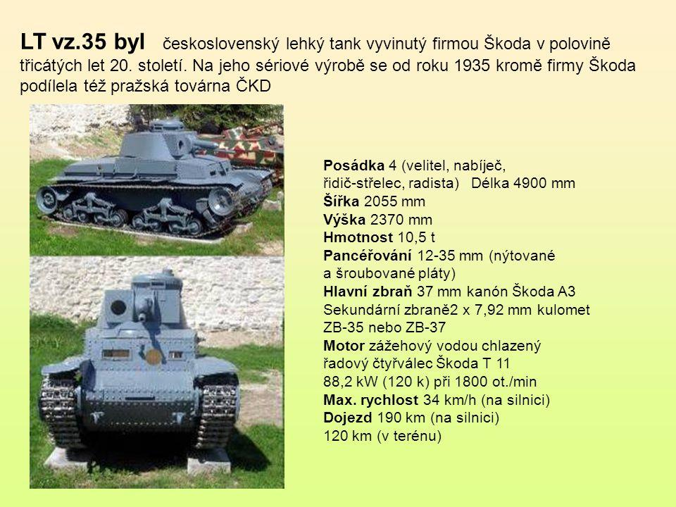 LT vz.35 byl československý lehký tank vyvinutý firmou Škoda v polovině třicátých let 20. století. Na jeho sériové výrobě se od roku 1935 kromě firmy Škoda podílela též pražská továrna ČKD