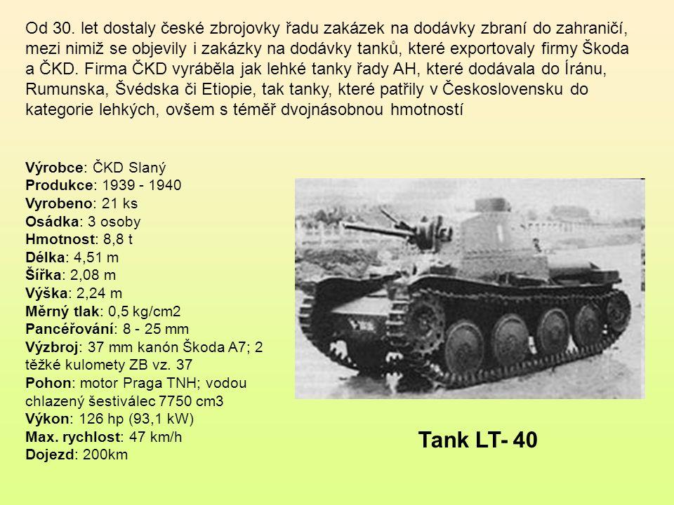 Od 30. let dostaly české zbrojovky řadu zakázek na dodávky zbraní do zahraničí, mezi nimiž se objevily i zakázky na dodávky tanků, které exportovaly firmy Škoda a ČKD. Firma ČKD vyráběla jak lehké tanky řady AH, které dodávala do Íránu, Rumunska, Švédska či Etiopie, tak tanky, které patřily v Československu do kategorie lehkých, ovšem s téměř dvojnásobnou hmotností