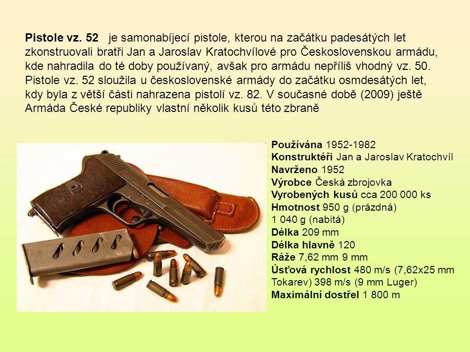 Pistole vz. 52 je samonabíjecí pistole, kterou na začátku padesátých let zkonstruovali bratři Jan a Jaroslav Kratochvílové pro Československou armádu, kde nahradila do té doby používaný, avšak pro armádu nepříliš vhodný vz. 50. Pistole vz. 52 sloužila u československé armády do začátku osmdesátých let, kdy byla z větší části nahrazena pistolí vz. 82. V současné době (2009) ještě Armáda České republiky vlastní několik kusů této zbraně