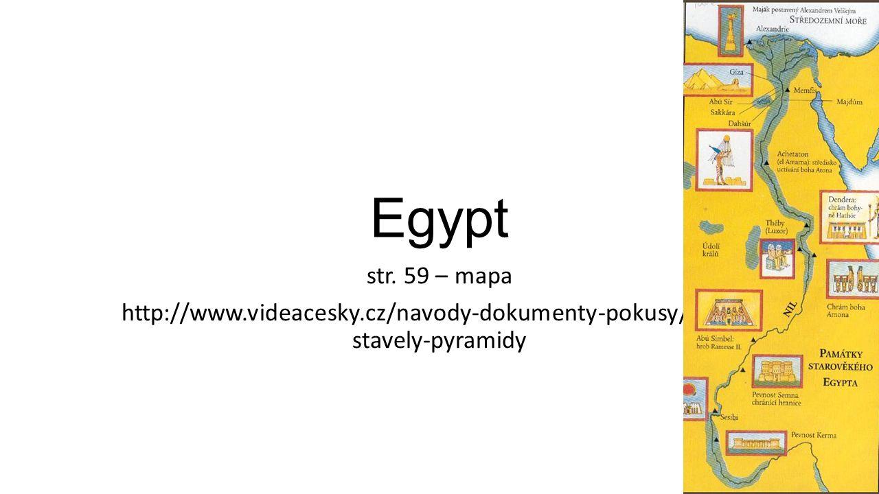 Egypt str. 59 – mapa http://www.videacesky.cz/navody-dokumenty-pokusy/jak-se- stavely-pyramidy