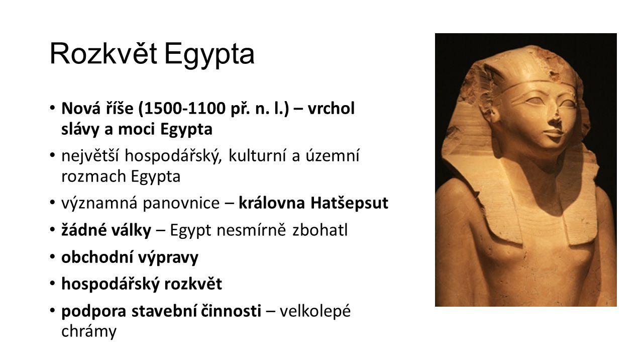 Rozkvět Egypta Nová říše (1500-1100 př. n. l.) – vrchol slávy a moci Egypta. největší hospodářský, kulturní a územní rozmach Egypta.