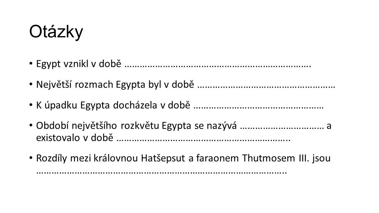 Otázky Egypt vznikl v době ……………………………………………………………….