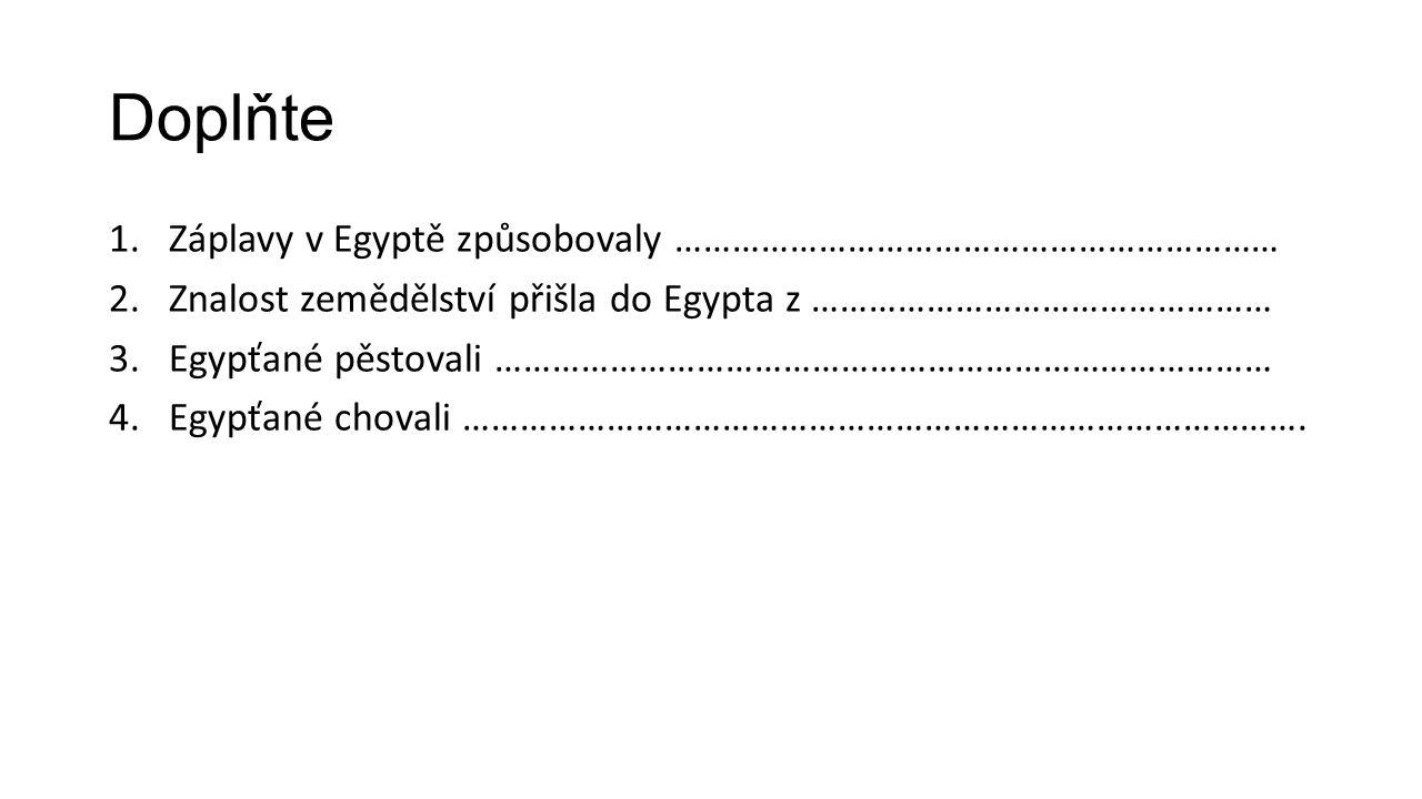 Doplňte Záplavy v Egyptě způsobovaly ………………………………………………………