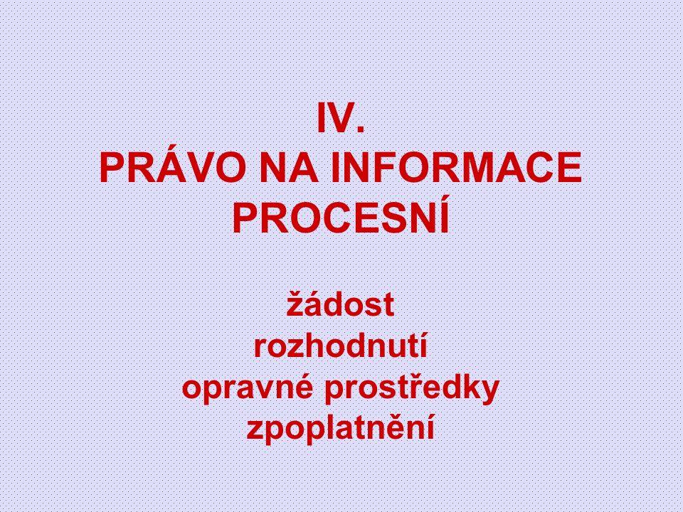IV. PRÁVO NA INFORMACE PROCESNÍ žádost rozhodnutí opravné prostředky zpoplatnění
