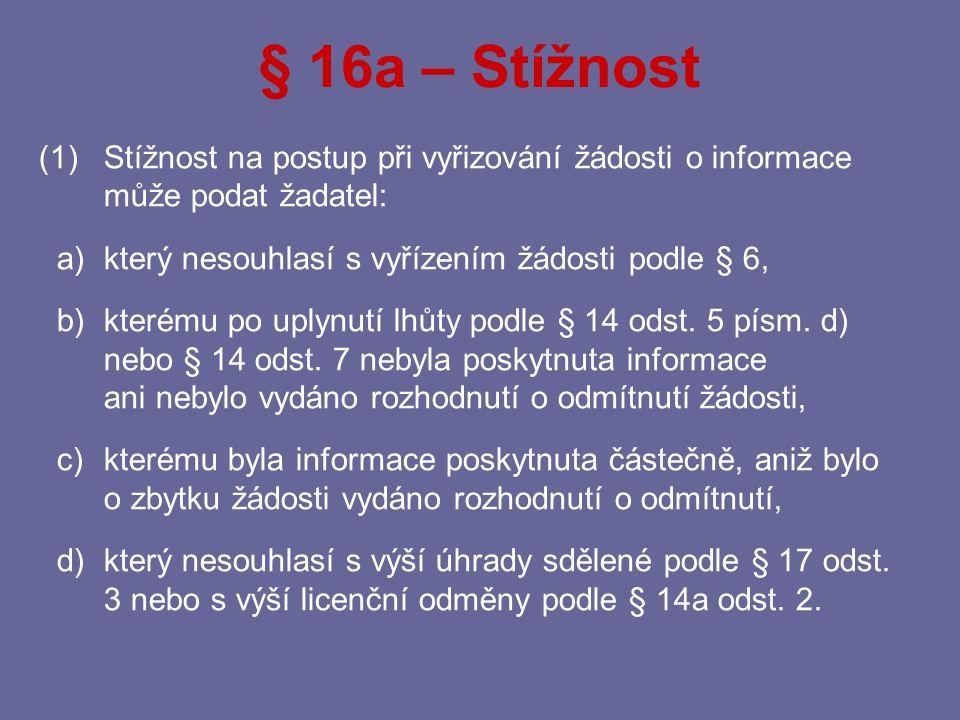 § 16a – Stížnost Stížnost na postup při vyřizování žádosti o informace může podat žadatel: a) který nesouhlasí s vyřízením žádosti podle § 6,