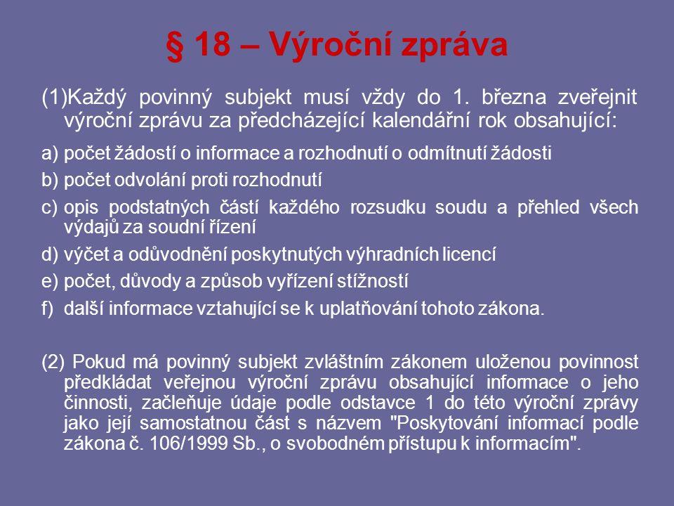 § 18 – Výroční zpráva Každý povinný subjekt musí vždy do 1. března zveřejnit výroční zprávu za předcházející kalendářní rok obsahující: