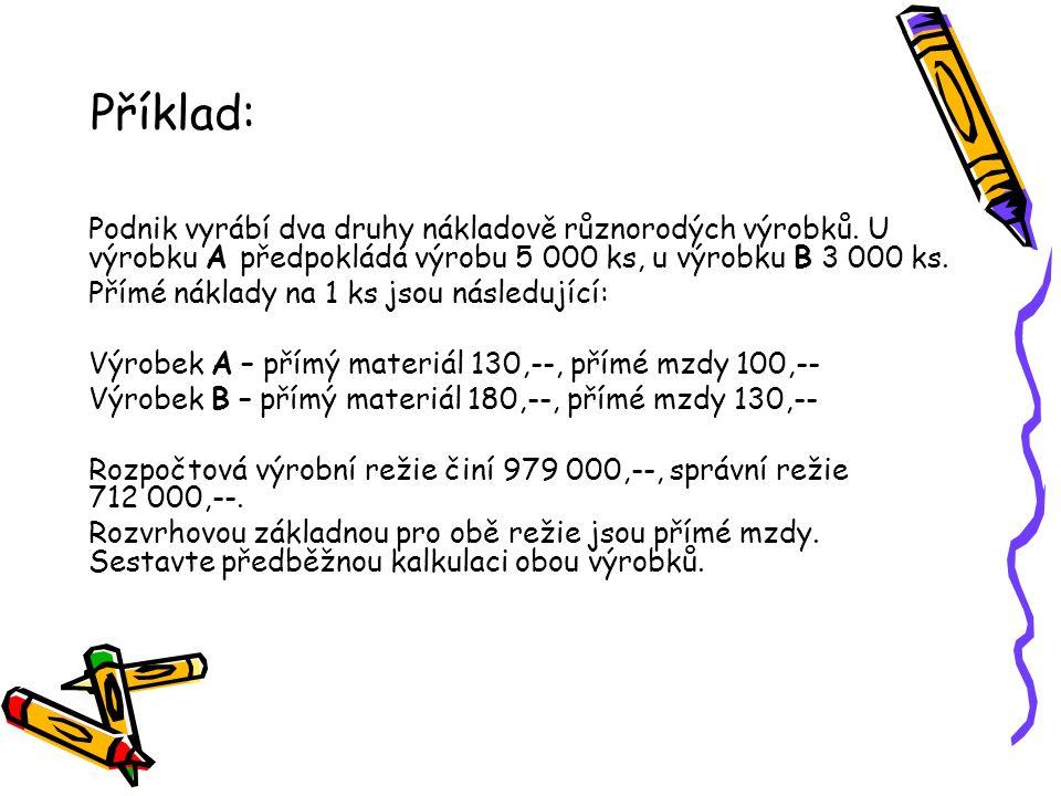 Příklad: Podnik vyrábí dva druhy nákladově různorodých výrobků. U výrobku A předpokládá výrobu 5 000 ks, u výrobku B 3 000 ks.